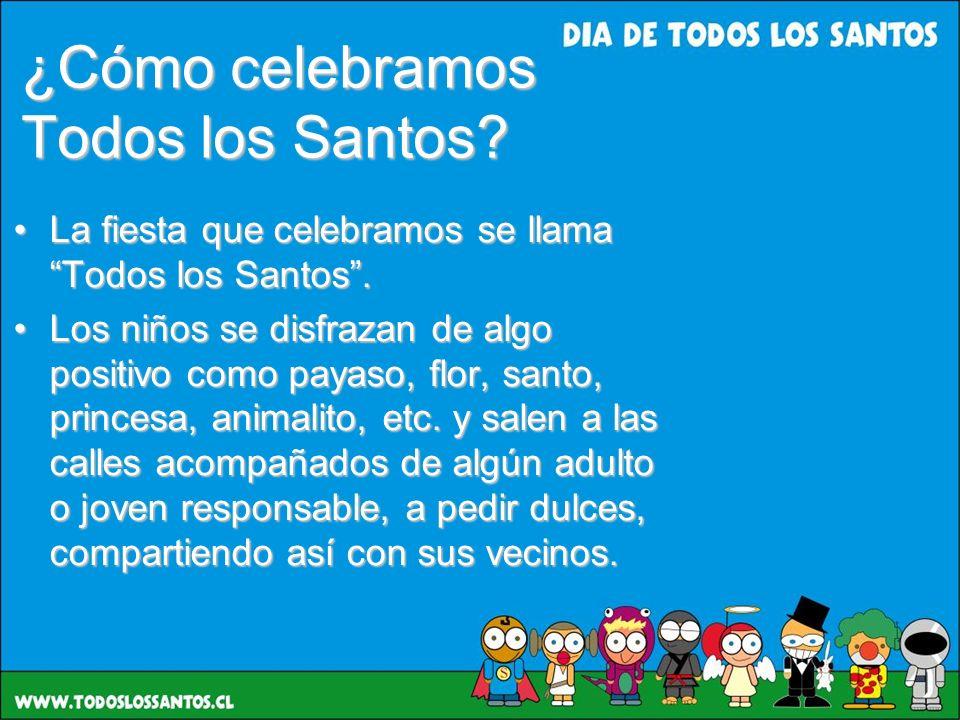 ¿Cómo celebramos Todos los Santos? La fiesta que celebramos se llama Todos los Santos.La fiesta que celebramos se llama Todos los Santos. Los niños se