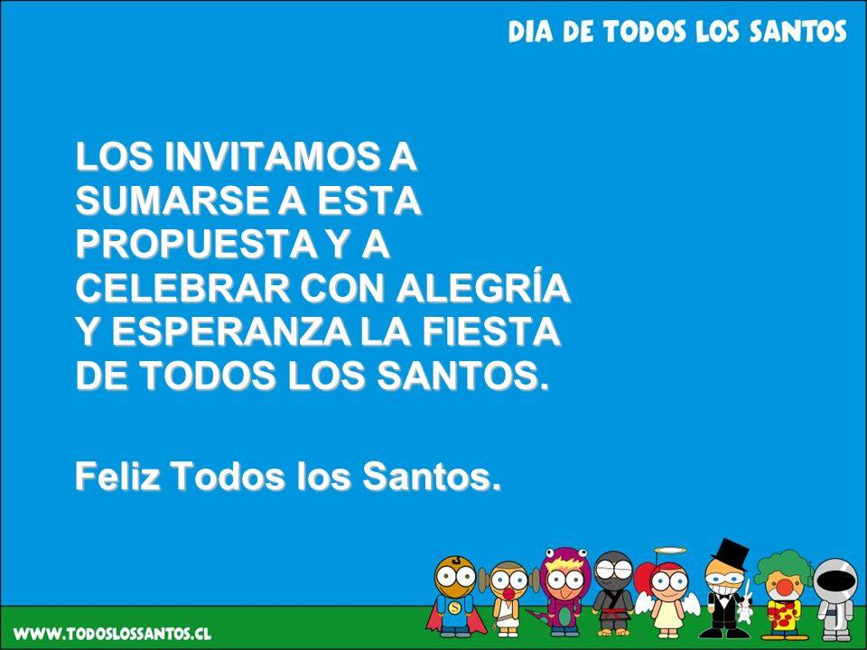 LOS INVITAMOS A SUMARSE A ESTA PROPUESTA Y A CELEBRAR CON ALEGRÍA Y ESPERANZA LA FIESTA DE TODOS LOS SANTOS. Feliz Todos los Santos.