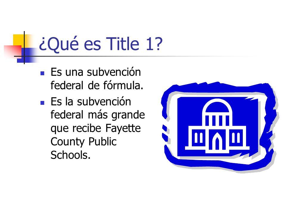 ¿Qué es Title 1? Es una subvención federal de fórmula. Es la subvención federal más grande que recibe Fayette County Public Schools.