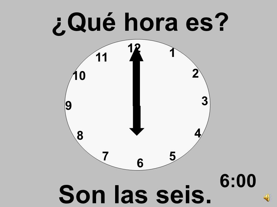 12 3 6 9 1 2 4 57 8 10 11 ¿Qué hora es? Son las cinco. 5:00