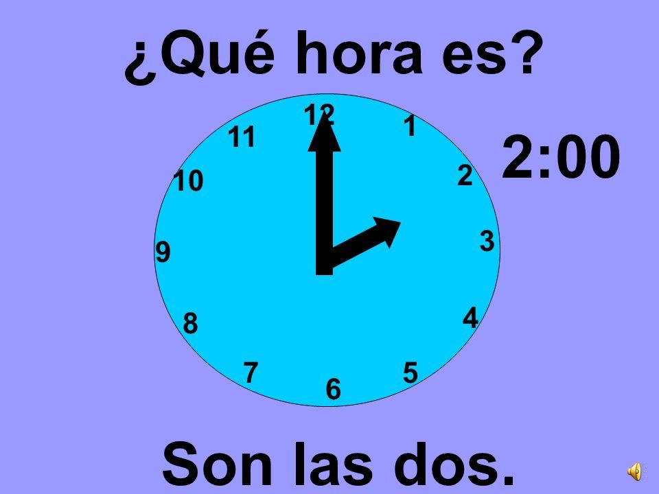 ¿Qué hora es? Es la una. 1:00