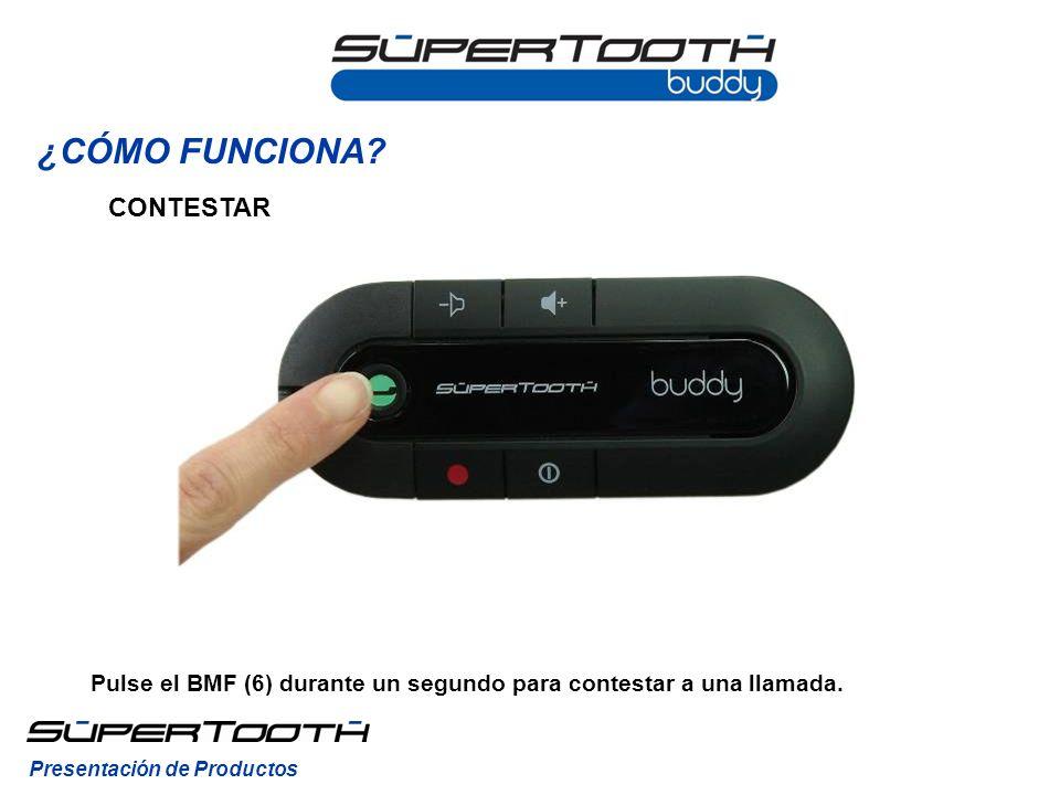 CONTESTAR Pulse el BMF (6) durante un segundo para contestar a una llamada.