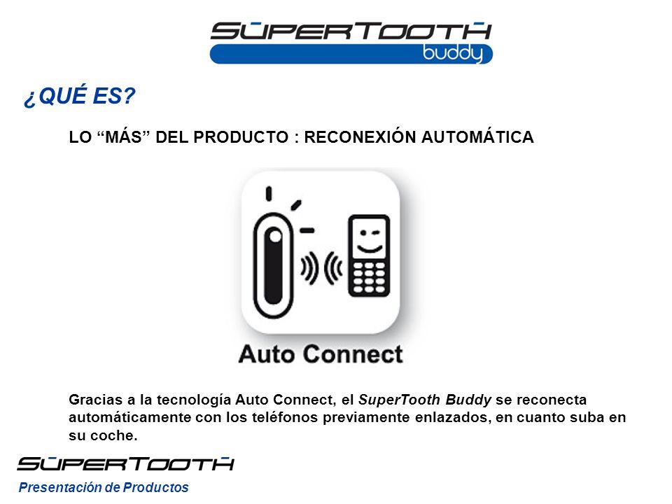 Gracias a la tecnología Auto Connect, el SuperTooth Buddy se reconecta automáticamente con los teléfonos previamente enlazados, en cuanto suba en su coche.