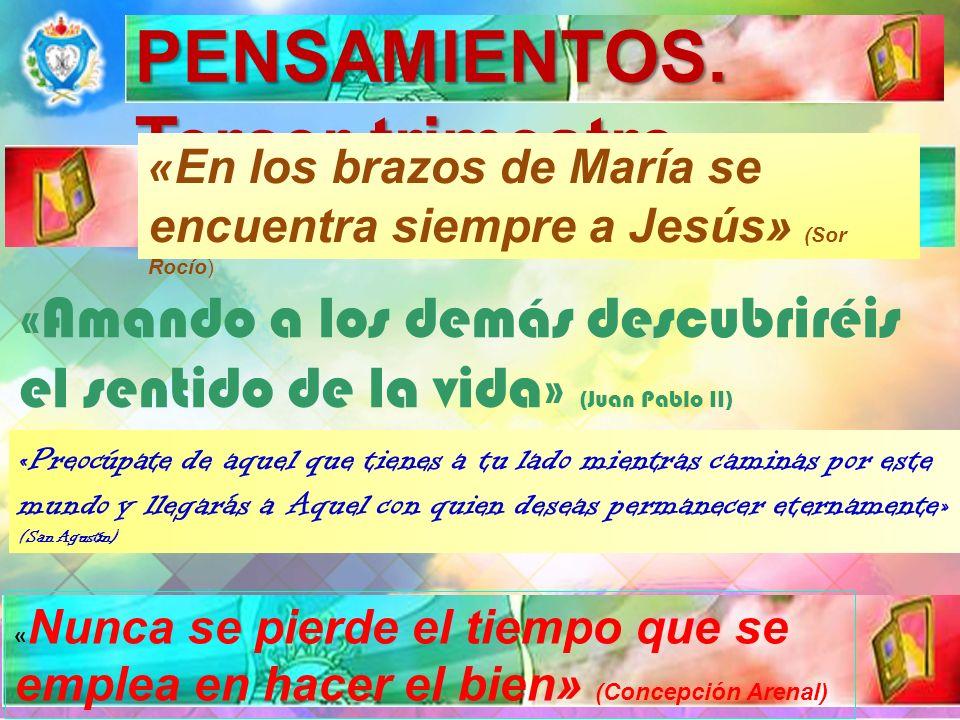 PENSAMIENTOS. Tercer trimestre « En los brazos de María se encuentra siempre a Jesús» (Sor Rocío) «Amando a los demás descubriréis el sentido de la vi