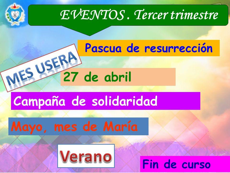 EVENTOS. Tercer trimestre Mayo, mes de María Campaña de solidaridad 27 de abril Fin de curso Pascua de resurrección