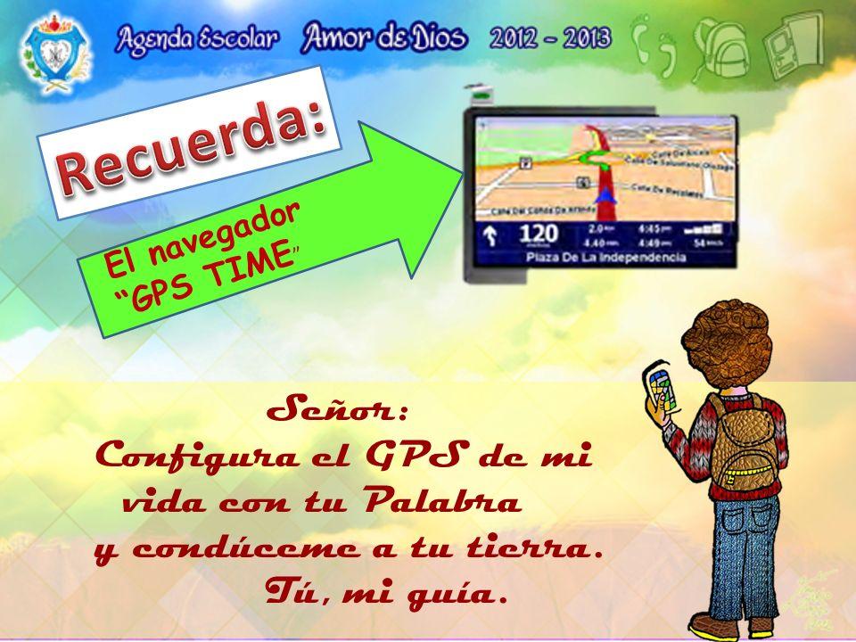El navegador GPS TIME Señor: Configura el GPS de mi vida con tu Palabra y condúceme a tu tierra. Tú, mi guía.