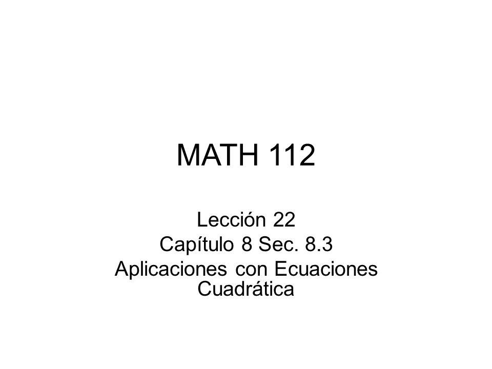 MATH 112 Lección 22 Capítulo 8 Sec. 8.3 Aplicaciones con Ecuaciones Cuadrática