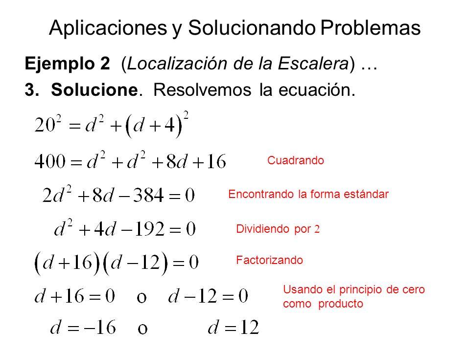 Aplicaciones y Solucionando Problemas Ejemplo 2 (Localización de la Escalera) … 3.Solucione. Resolvemos la ecuación. Cuadrando Encontrando la forma es