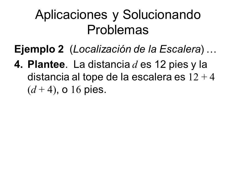 Aplicaciones y Solucionando Problemas Ejemplo 2 (Localización de la Escalera) … 4.Plantee. La distancia d es 12 pies y la distancia al tope de la esca