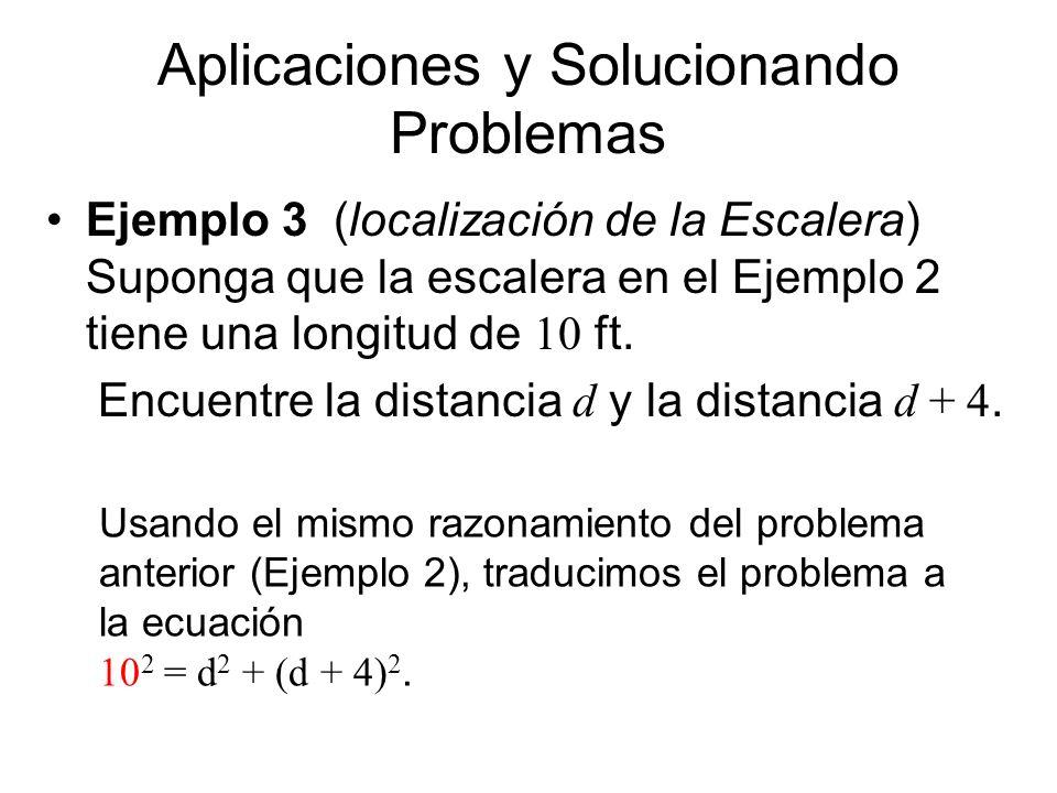 Aplicaciones y Solucionando Problemas Ejemplo 3 (localización de la Escalera) Suponga que la escalera en el Ejemplo 2 tiene una longitud de 10 ft. Enc