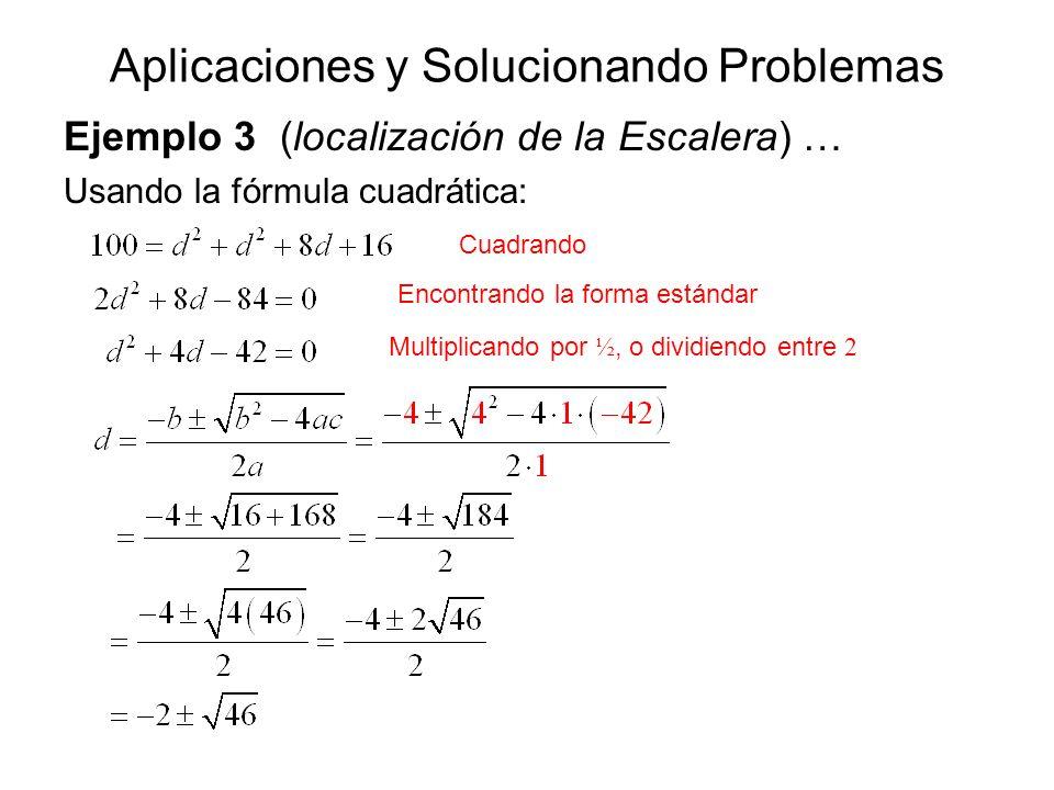 Aplicaciones y Solucionando Problemas Ejemplo 3 (localización de la Escalera) … Usando la fórmula cuadrática: Cuadrando Encontrando la forma estándar