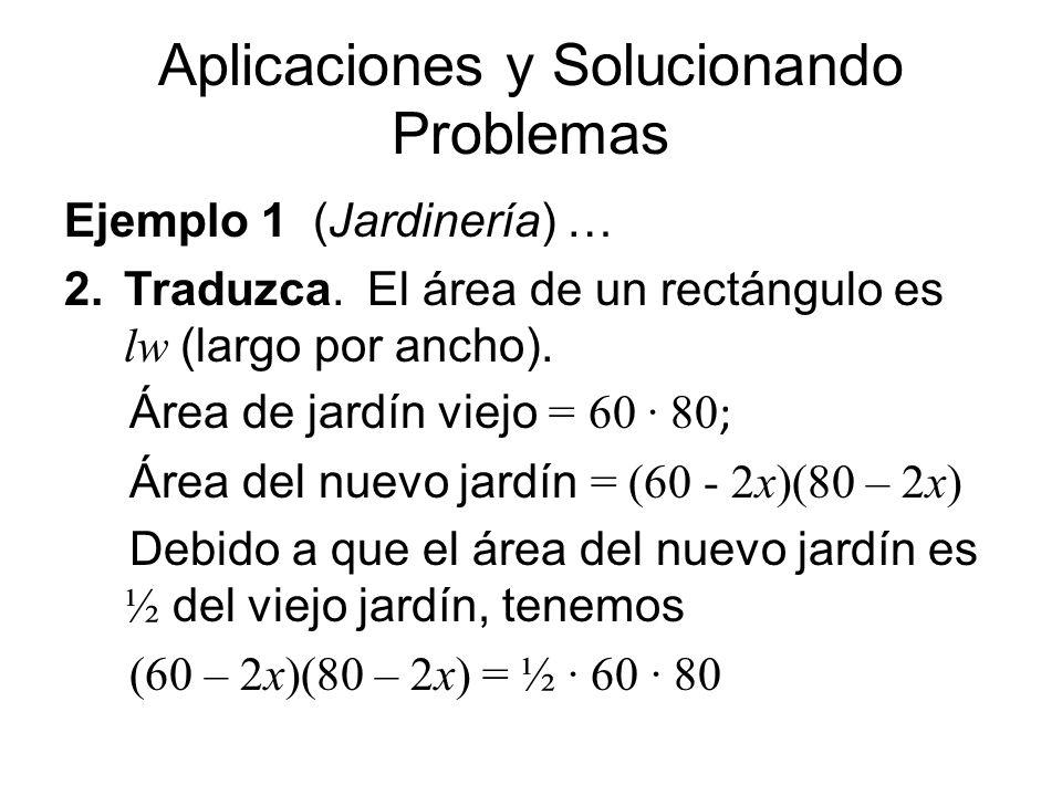 Aplicaciones y Solucionando Problemas Ejemplo 1 (Jardinería) … 2.Traduzca. El área de un rectángulo es lw (largo por ancho). Área de jardín viejo = 60