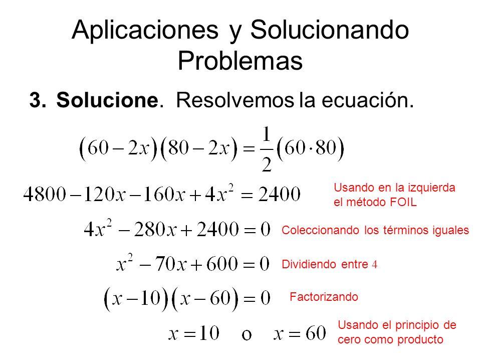 Aplicaciones y Solucionando Problemas 3.Solucione. Resolvemos la ecuación. Usando en la izquierda el método FOIL Coleccionando los términos iguales Di