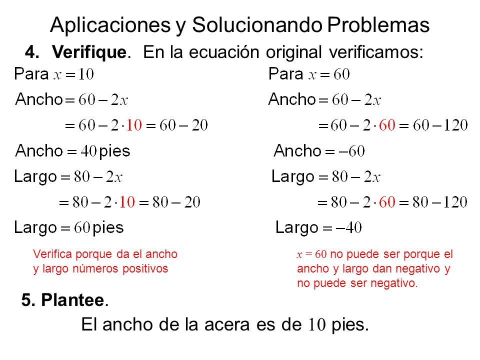 Aplicaciones y Solucionando Problemas 4.Verifique. En la ecuación original verificamos: Verifica porque da el ancho y largo números positivos x = 60 n