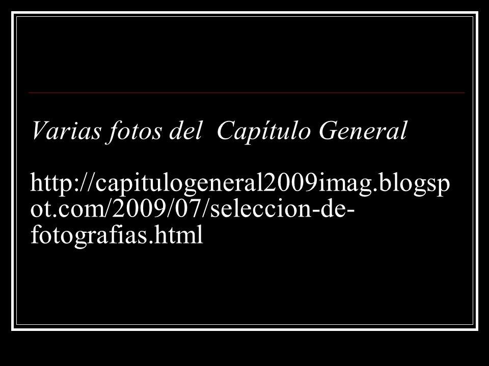 Varias fotos del Capítulo General http://capitulogeneral2009imag.blogsp ot.com/2009/07/seleccion-de- fotografias.html