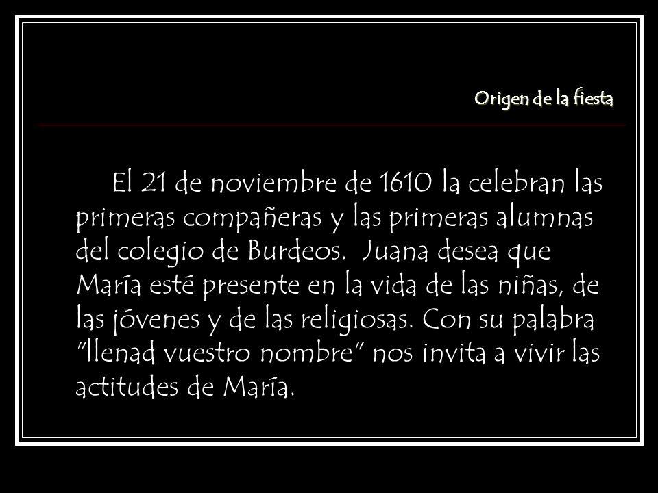 El 21 de noviembre de 1610 la celebran las primeras compañeras y las primeras alumnas del colegio de Burdeos.