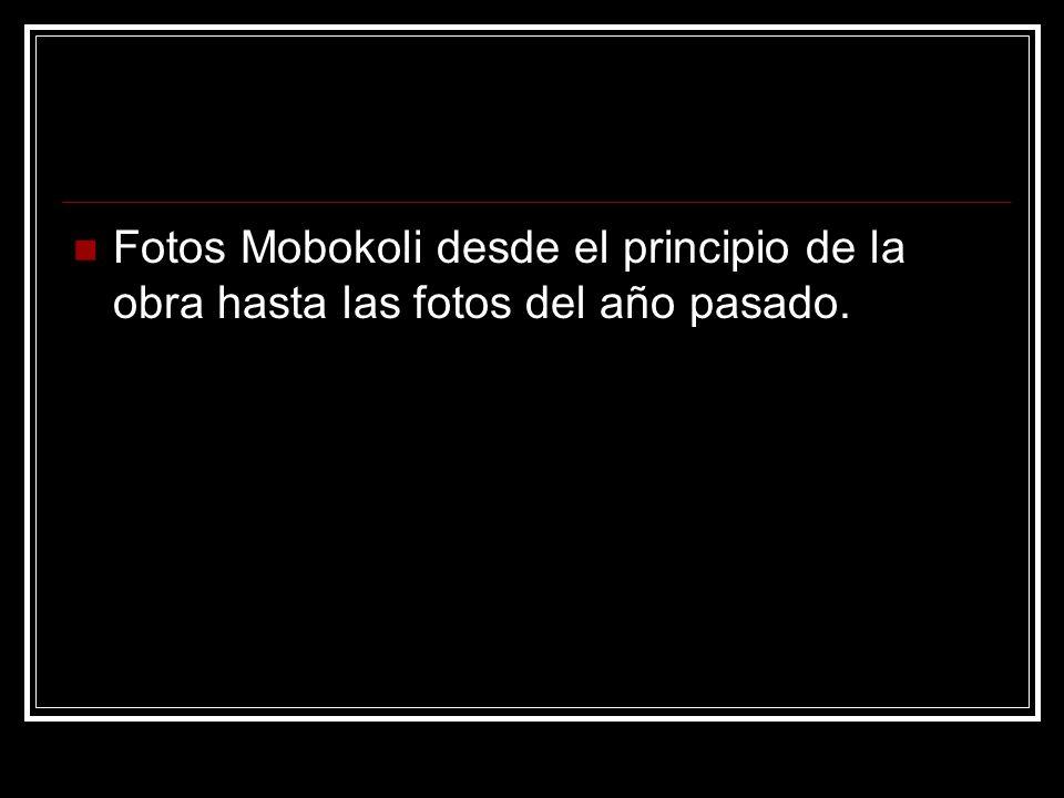 Fotos Mobokoli desde el principio de la obra hasta las fotos del año pasado.