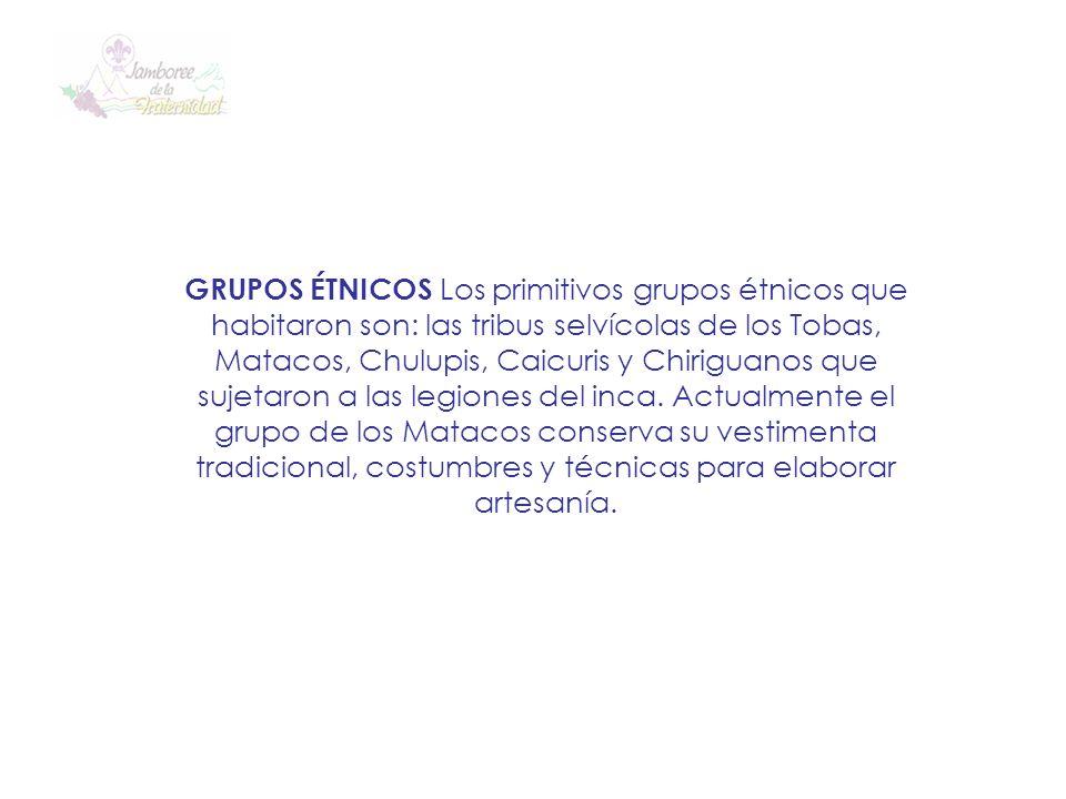 GRUPOS ÉTNICOS Los primitivos grupos étnicos que habitaron son: las tribus selvícolas de los Tobas, Matacos, Chulupis, Caicuris y Chiriguanos que suje
