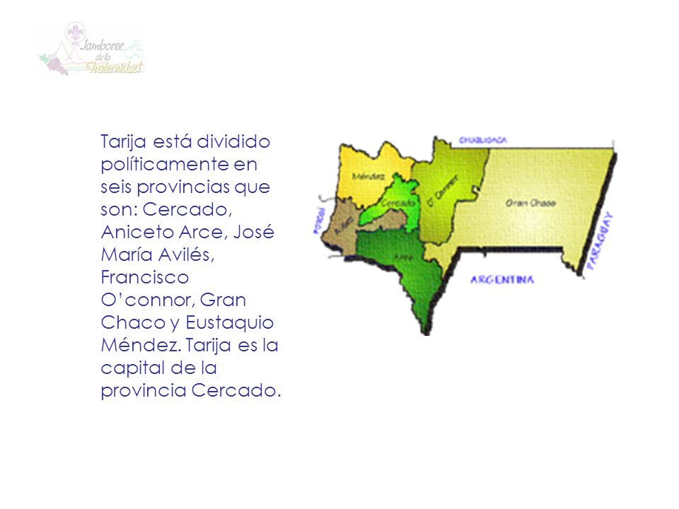 Tarija está dividido políticamente en seis provincias que son: Cercado, Aniceto Arce, José María Avilés, Francisco Oconnor, Gran Chaco y Eustaquio Mén