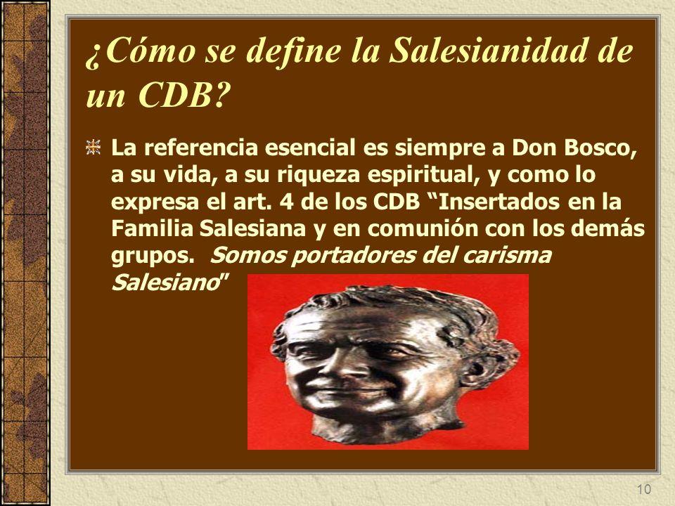 10 ¿Cómo se define la Salesianidad de un CDB? La referencia esencial es siempre a Don Bosco, a su vida, a su riqueza espiritual, y como lo expresa el