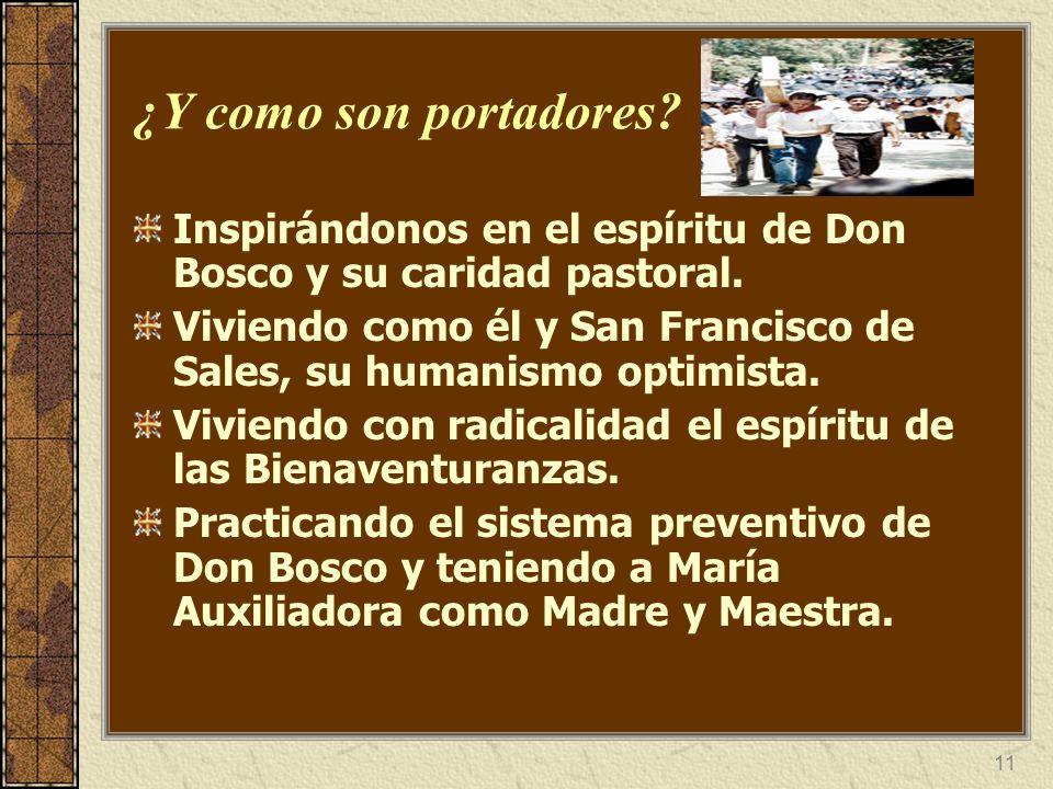 11 ¿Y como son portadores? Inspirándonos en el espíritu de Don Bosco y su caridad pastoral. Viviendo como él y San Francisco de Sales, su humanismo op