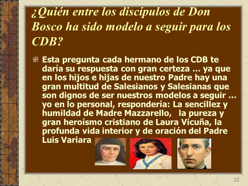 20 ¿Quién entre los discípulos de Don Bosco ha sido modelo a seguir para los CDB? Esta pregunta cada hermano de los CDB te daría su respuesta con gran