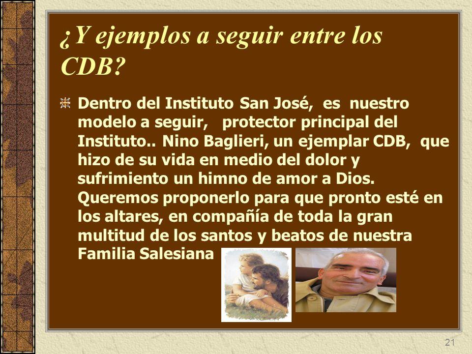 21 ¿Y ejemplos a seguir entre los CDB? Dentro del Instituto San José, es nuestro modelo a seguir, protector principal del Instituto.. Nino Baglieri, u