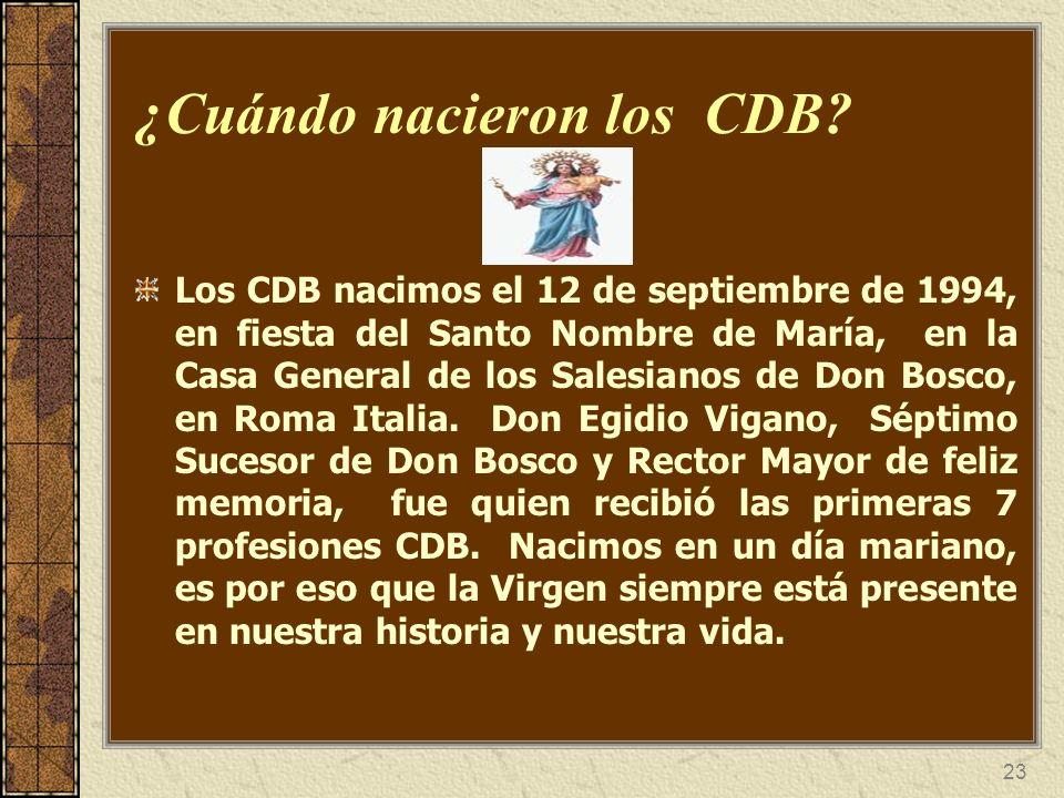 23 ¿Cuándo nacieron los CDB? Los CDB nacimos el 12 de septiembre de 1994, en fiesta del Santo Nombre de María, en la Casa General de los Salesianos de