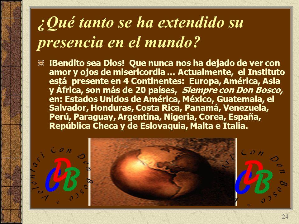 24 ¿Qué tanto se ha extendido su presencia en el mundo? ¡Bendito sea Dios! Que nunca nos ha dejado de ver con amor y ojos de misericordia … Actualment
