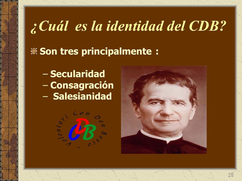 25 ¿Cuál es la identidad del CDB? Son tres principalmente : –Secularidad –Consagración – Salesianidad
