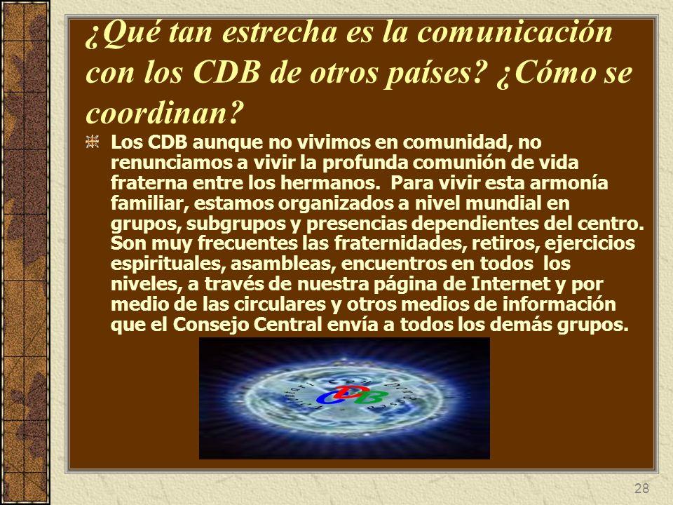 28 ¿Qué tan estrecha es la comunicación con los CDB de otros países? ¿Cómo se coordinan? Los CDB aunque no vivimos en comunidad, no renunciamos a vivi