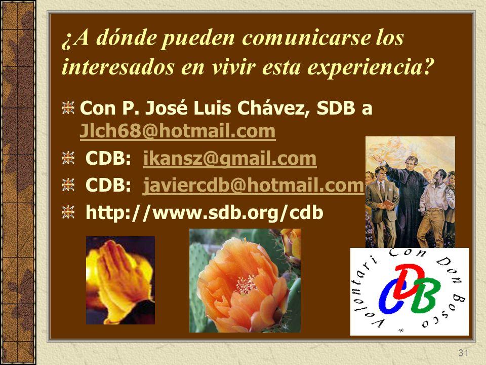 31 ¿A dónde pueden comunicarse los interesados en vivir esta experiencia? Con P. José Luis Chávez, SDB a Jlch68@hotmail.com Jlch68@hotmail.com CDB: ik