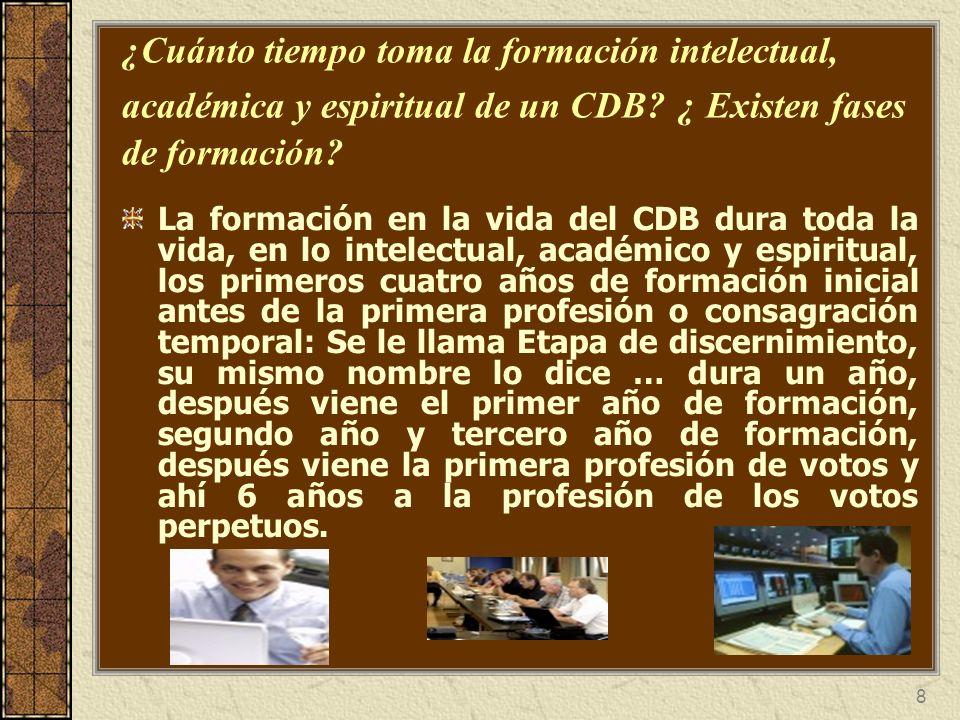 8 ¿Cuánto tiempo toma la formación intelectual, académica y espiritual de un CDB? ¿ Existen fases de formación? La formación en la vida del CDB dura t