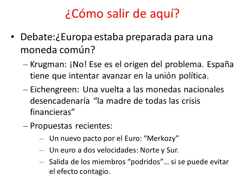 ¿Cómo salir de aquí? Debate:¿Europa estaba preparada para una moneda común? – Krugman: ¡No! Ese es el origen del problema. España tiene que intentar a