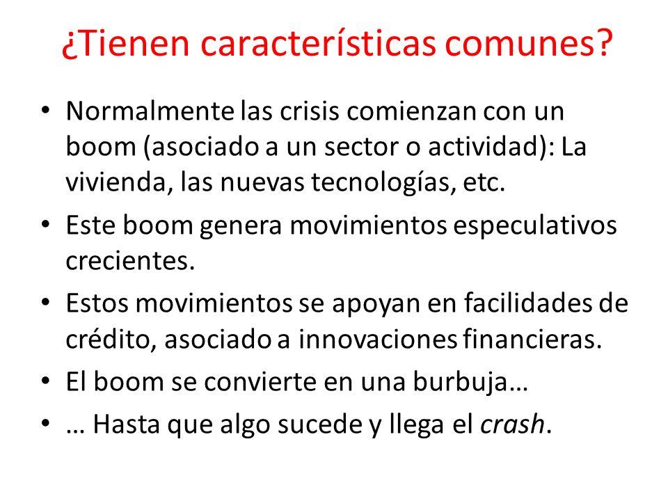 ¿Tienen características comunes? Normalmente las crisis comienzan con un boom (asociado a un sector o actividad): La vivienda, las nuevas tecnologías,