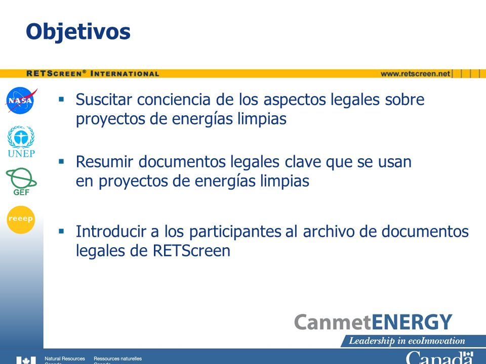 Objetivos Suscitar conciencia de los aspectos legales sobre proyectos de energías limpias Resumir documentos legales clave que se usan en proyectos de
