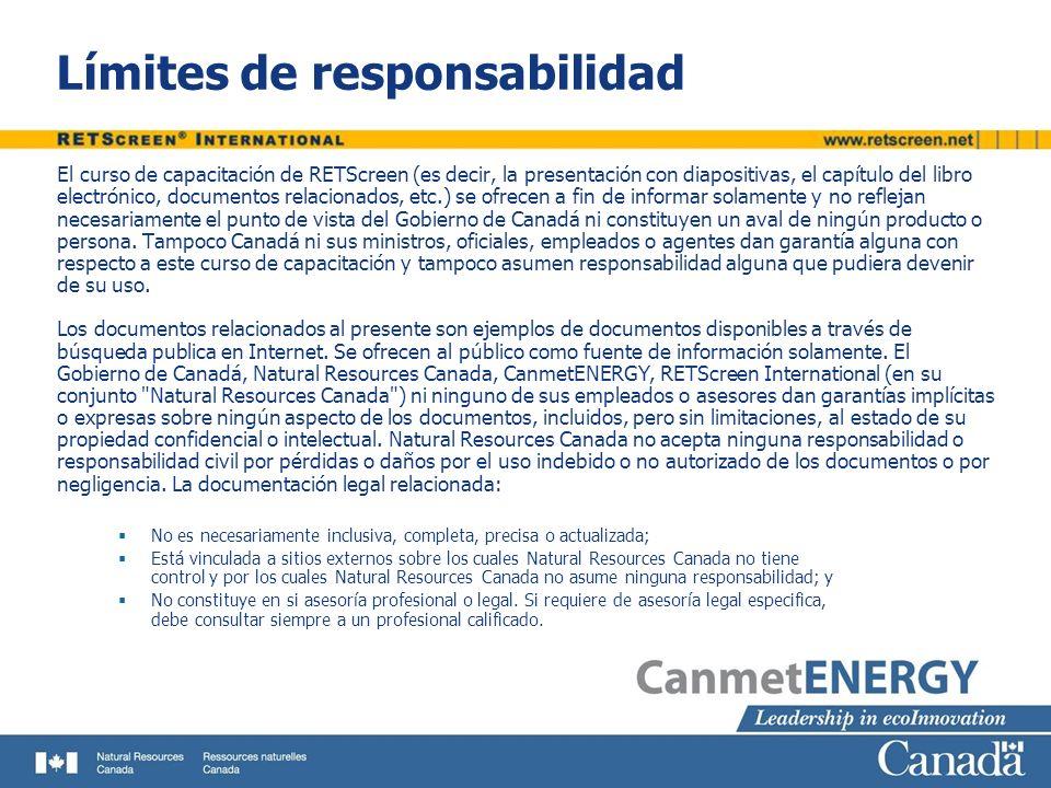 Límites de responsabilidad El curso de capacitación de RETScreen (es decir, la presentación con diapositivas, el capítulo del libro electrónico, docum