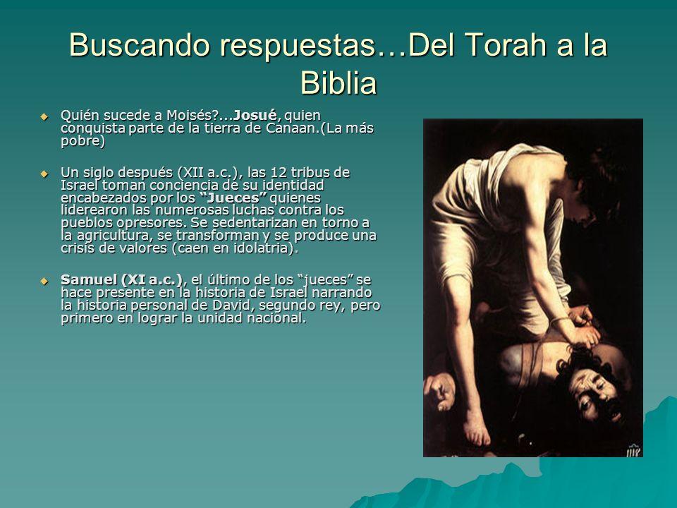 Buscando respuestas…Del Torah a la Biblia Quién sucede a Moisés?...Josué, quien conquista parte de la tierra de Canaan.(La más pobre) Quién sucede a M