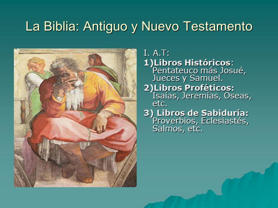 La Biblia: Antiguo y Nuevo Testamento I. A.T: 1)Libros Históricos: Pentateuco más Josué, Jueces y Samuel. 2)Libros Proféticos: Isaías, Jeremías, Oseas
