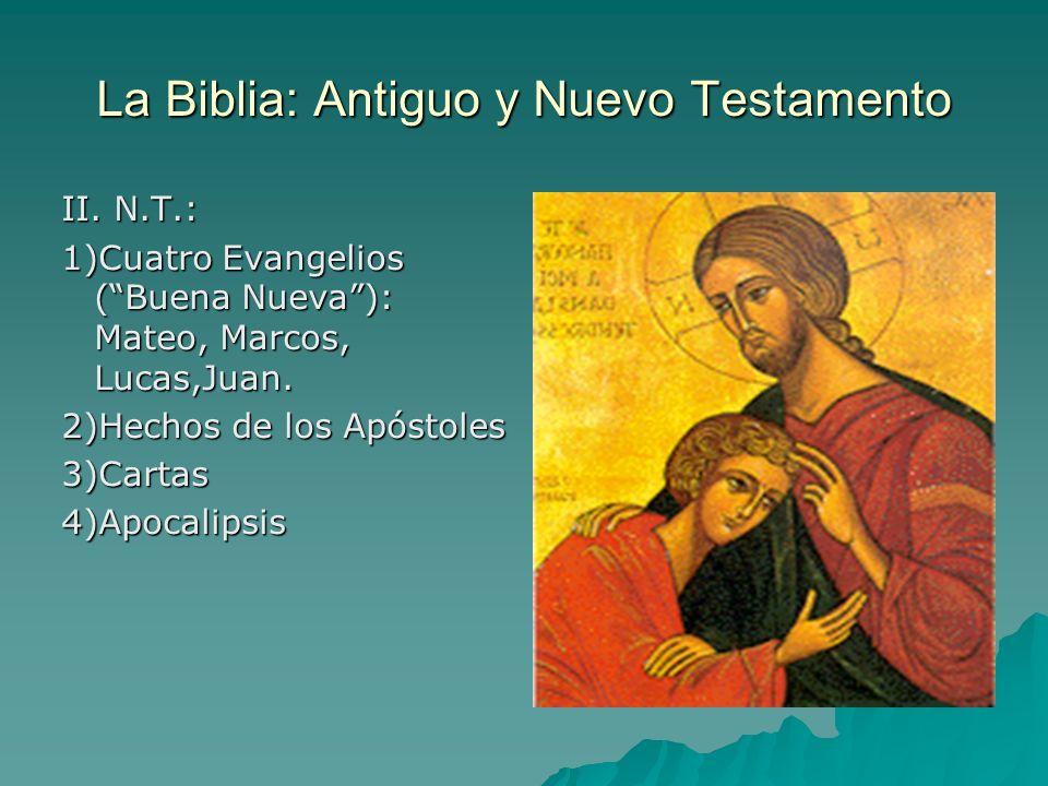 La Biblia: Antiguo y Nuevo Testamento II. N.T.: 1)Cuatro Evangelios (Buena Nueva): Mateo, Marcos, Lucas,Juan. 2)Hechos de los Apóstoles 3)Cartas4)Apoc