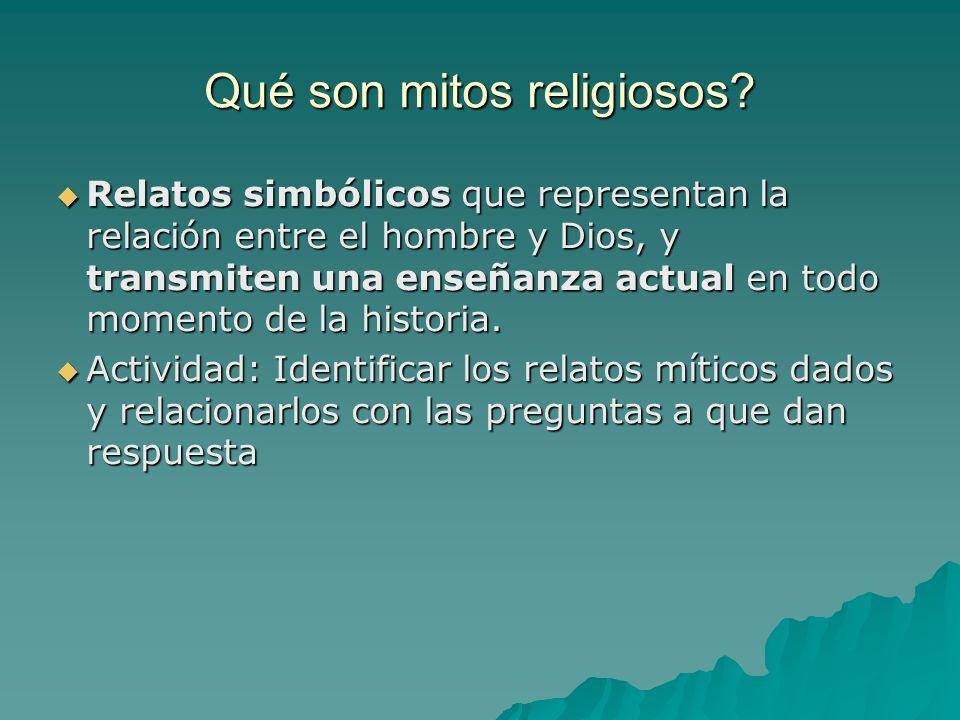 Qué son mitos religiosos? Relatos simbólicos que representan la relación entre el hombre y Dios, y transmiten una enseñanza actual en todo momento de