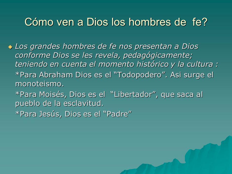 Cómo ven a Dios los hombres de fe? Los grandes hombres de fe nos presentan a Dios conforme Dios se les revela, pedagógicamente; teniendo en cuenta el