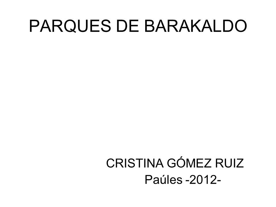 PARQUES DE BARAKALDO CRISTINA GÓMEZ RUIZ Paúles -2012-