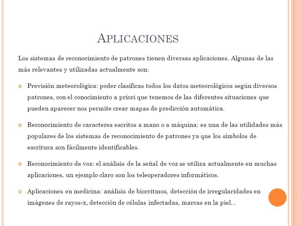 A PLICACIONES Los sistemas de reconocimiento de patrones tienen diversas aplicaciones.