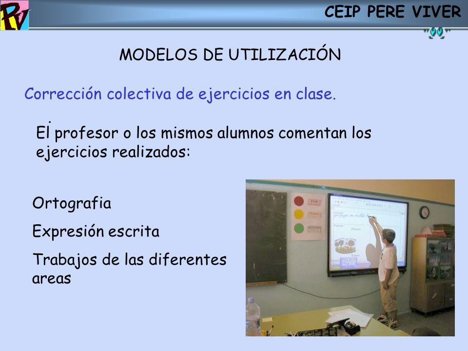 CEIP PERE VIVER MODELOS DE UTILIZACIÓN. Corrección colectiva de ejercicios en clase. El profesor o los mismos alumnos comentan los ejercicios realizad