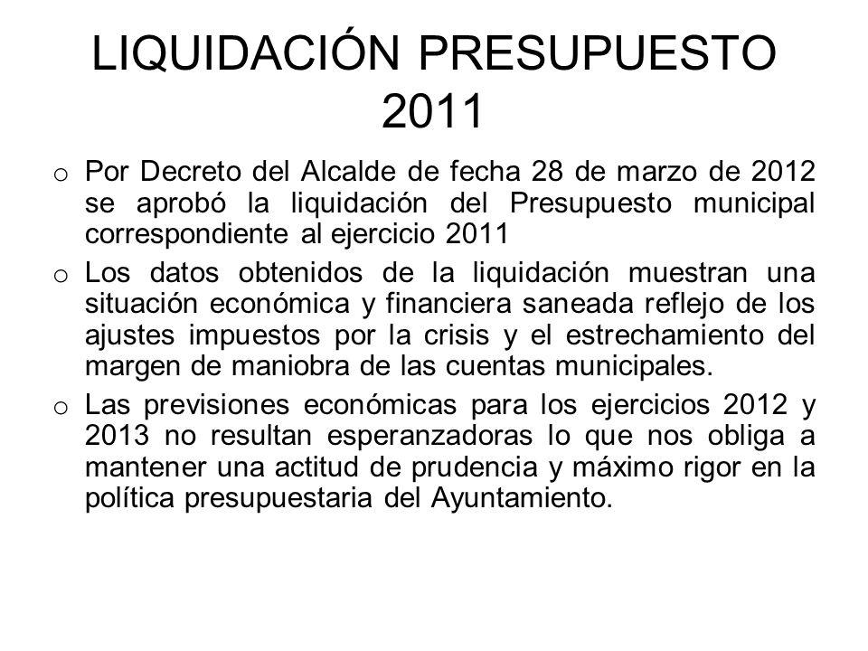 LIQUIDACIÓN PRESUPUESTO 2011 o Por Decreto del Alcalde de fecha 28 de marzo de 2012 se aprobó la liquidación del Presupuesto municipal correspondiente