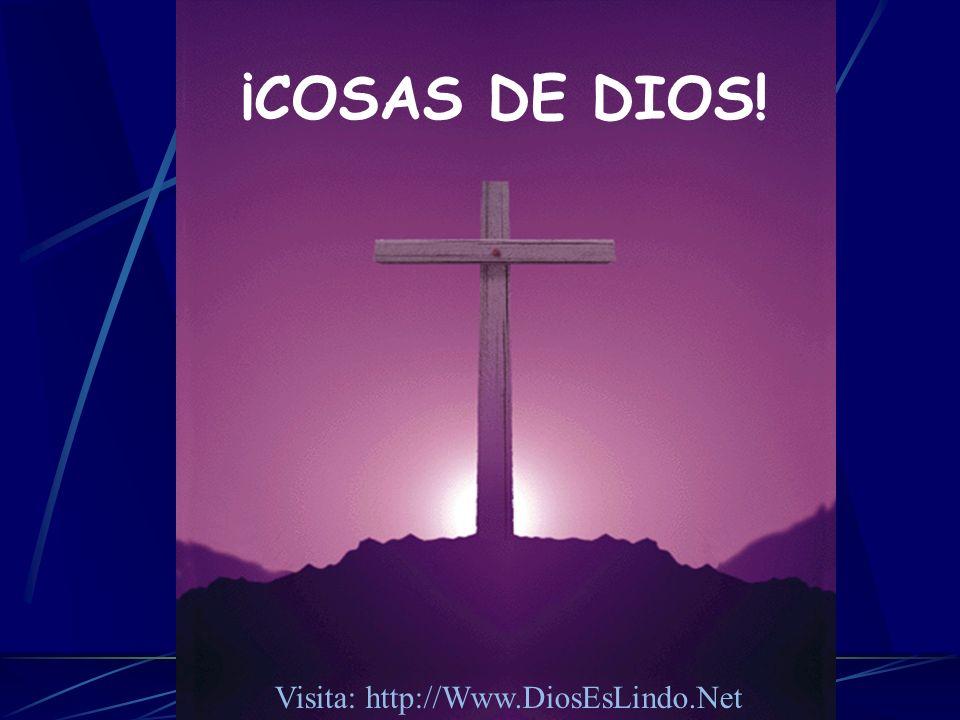 ¡COSAS DE DIOS! Visita: http://Www.DiosEsLindo.Net