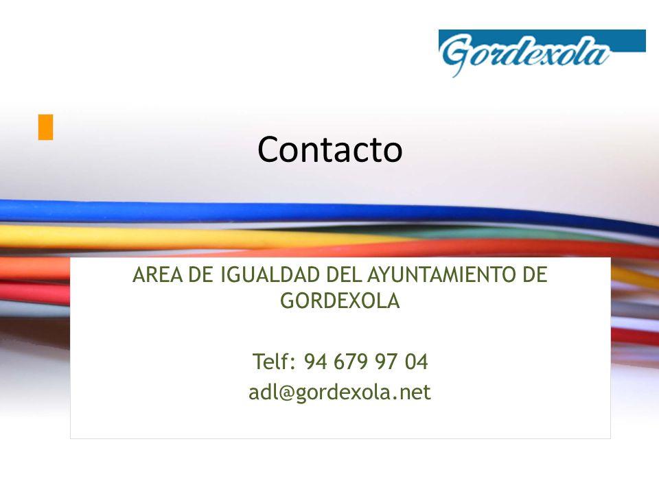 Contacto AREA DE IGUALDAD DEL AYUNTAMIENTO DE GORDEXOLA Telf: 94 679 97 04 adl@gordexola.net