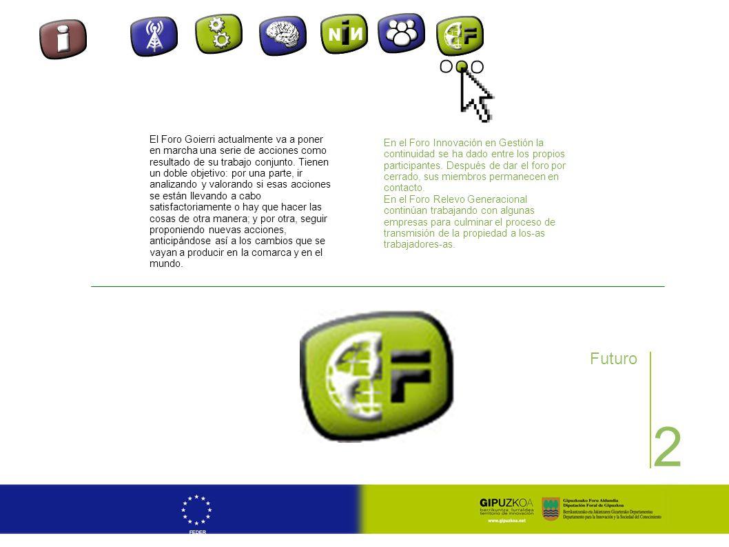 2 FEDER Futuro El Foro Goierri actualmente va a poner en marcha una serie de acciones como resultado de su trabajo conjunto. Tienen un doble objetivo: