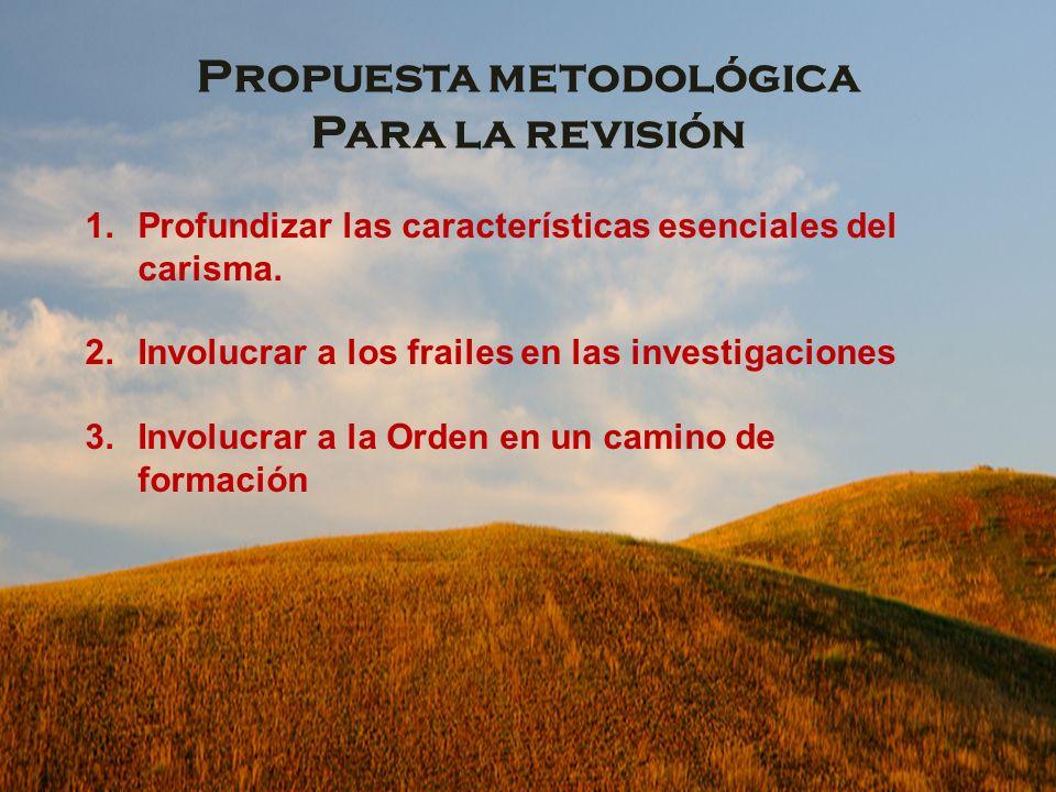 Propuesta metodológica Para la revisión 1.Profundizar las características esenciales del carisma.